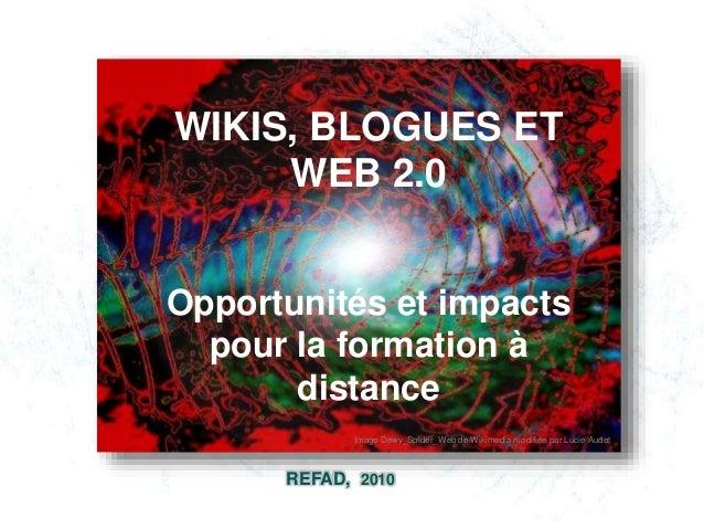 REFAD, 2010 WIKIS, BLOGUES ET WEB 2.0 Opportunités et impacts pour la formation à distance Image Dewy_Spider_Web de Wikime...