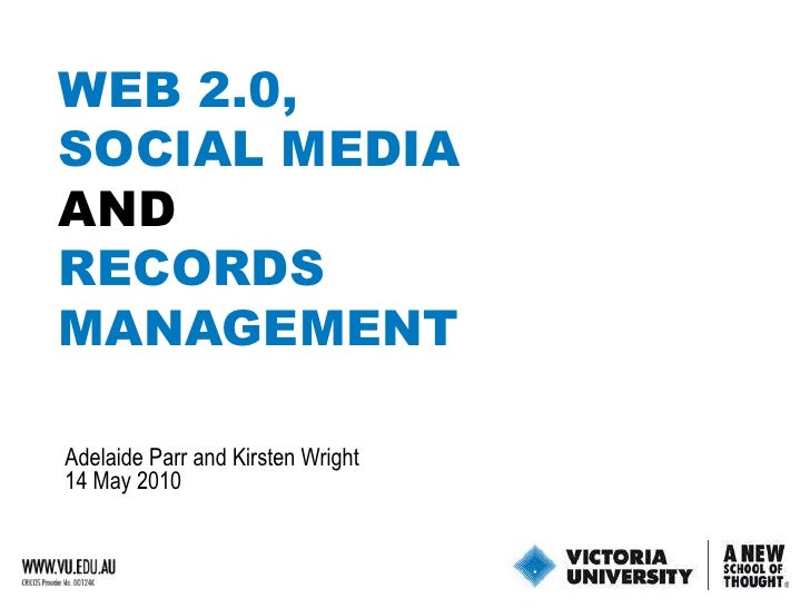 WEB 2.0,SOCIAL MEDIA<br />AND<br />RECORDS <br />MANAGEMENT<br />Adelaide Parr and Kirsten Wright<br />14 May 2010<br />