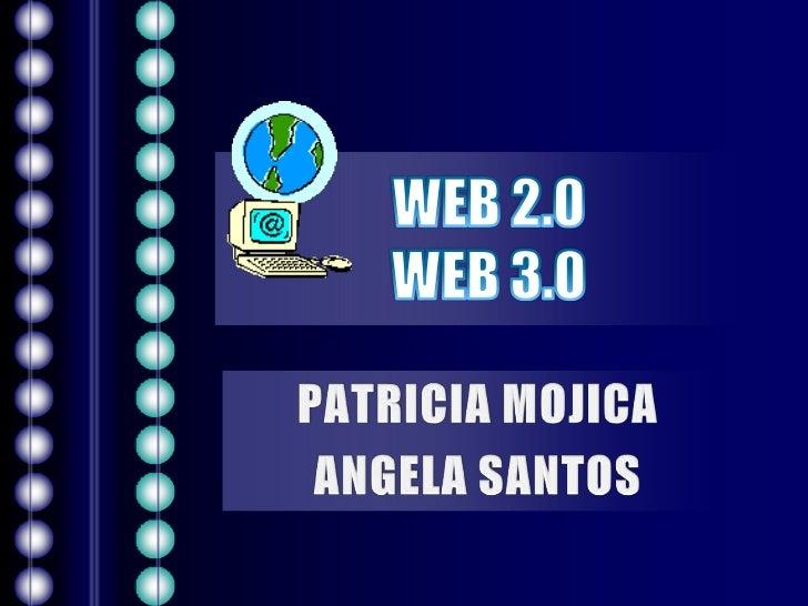 WEB 2.0WEB 3.0<br />PATRICIA MOJICA<br />ANGELA SANTOS<br />