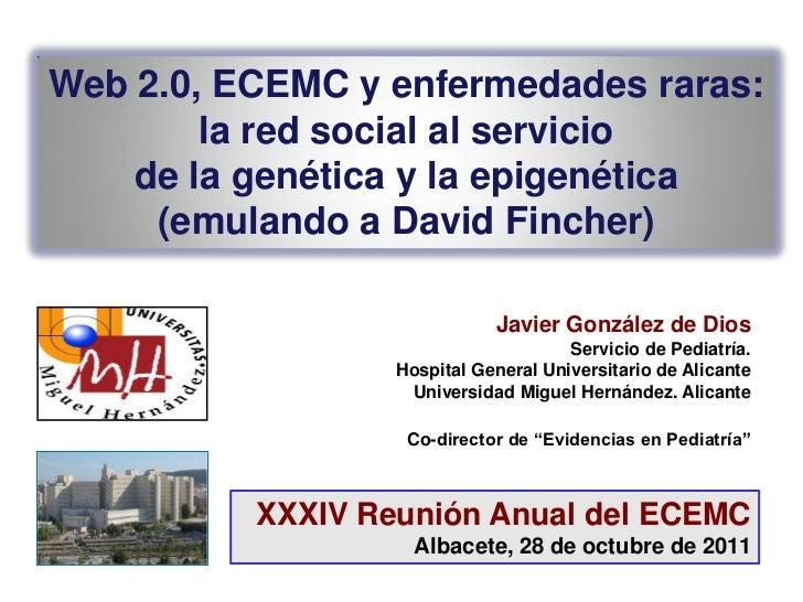 Web 2.0, ECEMC y enfermedades raras:        la red social al servicio    de la genética y la epigenética     (emulando a D...