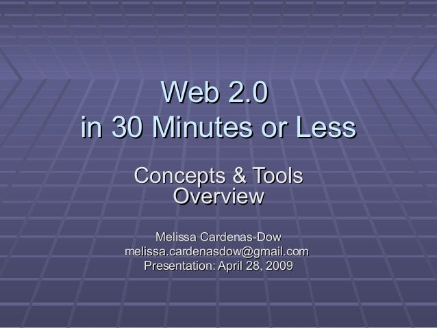 Web 2.0Web 2.0 in 30 Minutes or Lessin 30 Minutes or Less Concepts & ToolsConcepts & Tools OverviewOverview Melissa Carden...