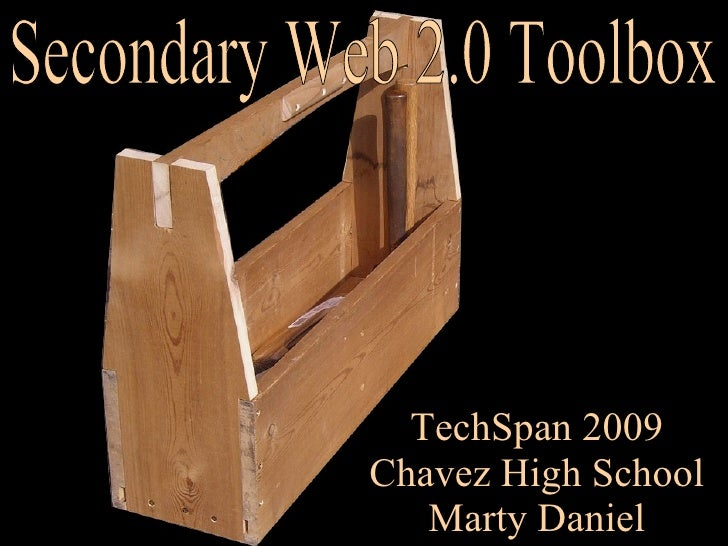 TechSpan 2009 Chavez High School Marty Daniel Secondary Web 2.0 Toolbox