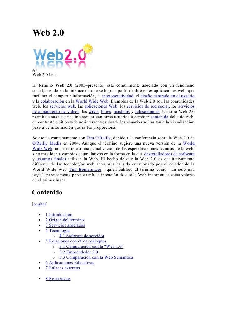 Web 2.0    Web 2.0 beta.  El termino Web 2.0 (2003–presente) está comúnmente asociado con un fenómeno social, basado en la...
