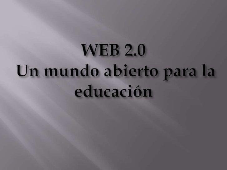 WEB 2.0 Un mundo abierto para la educación<br />