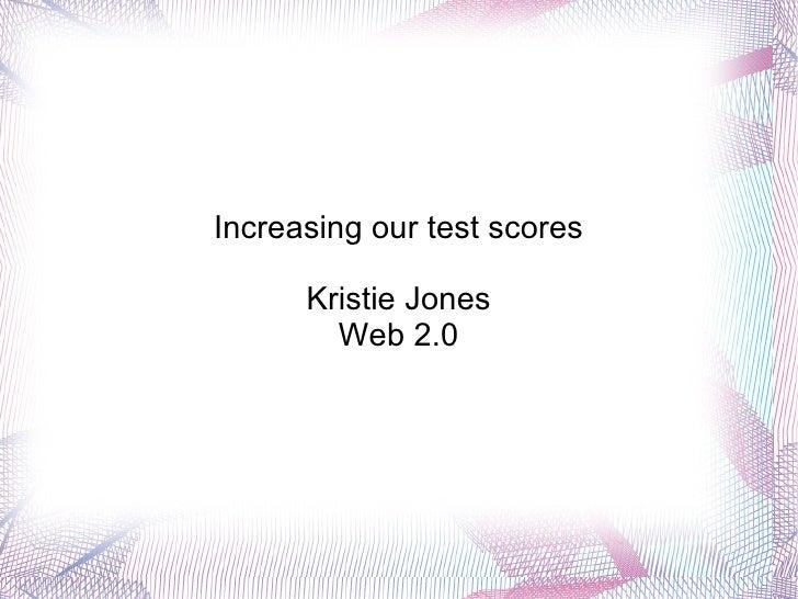 Increasing our test scores Kristie Jones Web 2.0