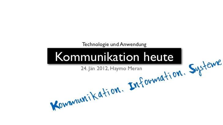 Technologie und AnwendungKommunikation heute                                  me       24. Jän 2012, Haymo Meran          ...