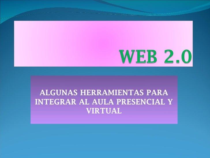 ALGUNAS HERRAMIENTAS PARAINTEGRAR AL AULA PRESENCIAL Y          VIRTUAL