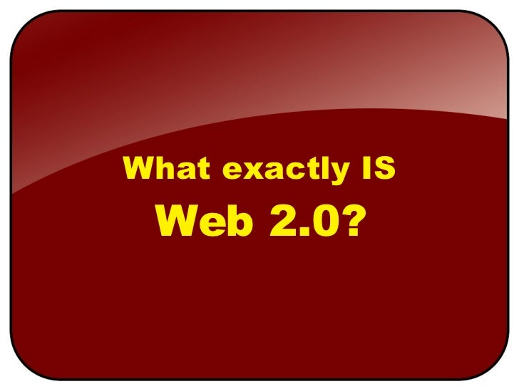 What exactly IS Web 2.0?