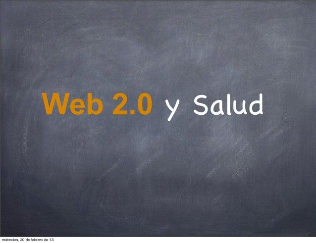 Web 2.0 y Saludmiércoles, 20 de febrero de 13