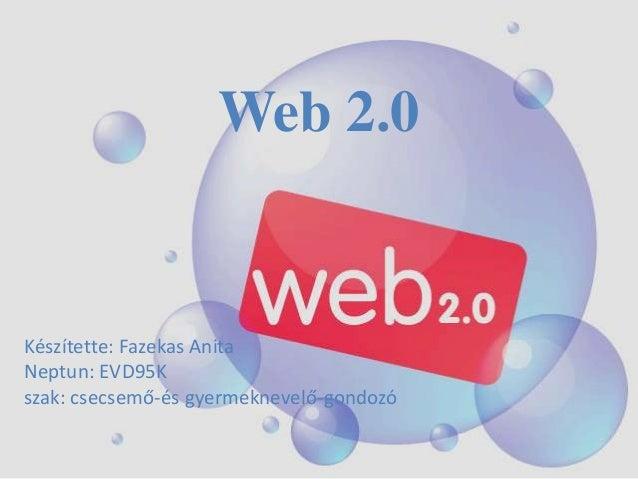 Web 2.0Készítette: Fazekas AnitaNeptun: EVD95Kszak: csecsemő-és gyermeknevelő-gondozó