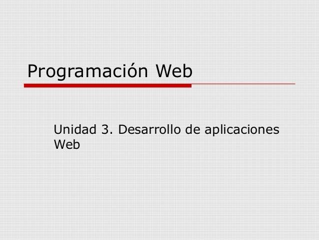 Programación WebUnidad 3. Desarrollo de aplicacionesWeb