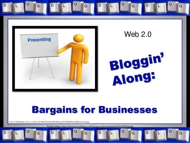 Web 2.0 Bargains for Businesses http://1.bp.blogspot.com/--w_utI1t1co/T7dIW3FAr3I/AAAAAAAAAyU/J2Y1GNpDKYk/s1600/presenting...