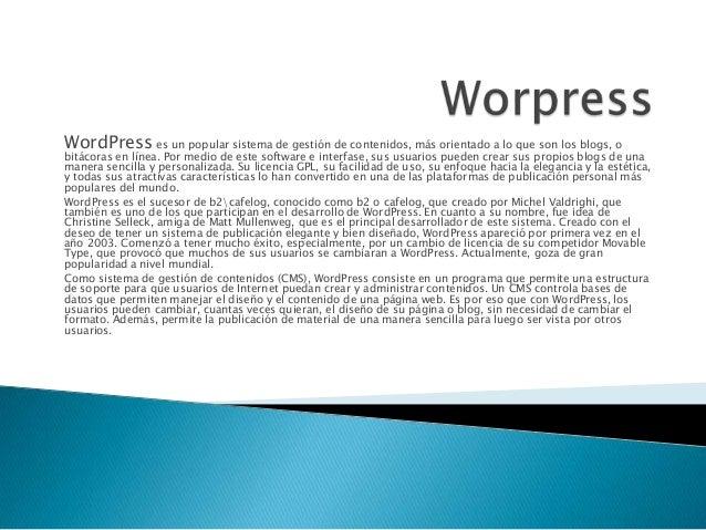 WordPress es un popular sistema de gestión de contenidos, más orientado a lo que son los blogs, o bitácoras en línea. Por ...