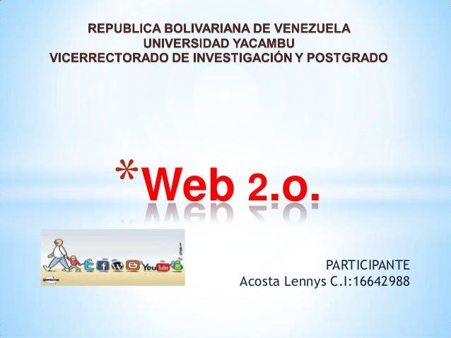 *Web 2.o. PARTICIPANTE Acosta Lennys C.I:16642988