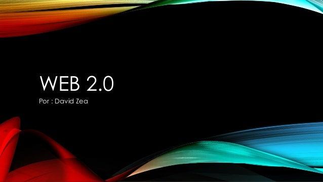 WEB 2.0 Por : David Zea
