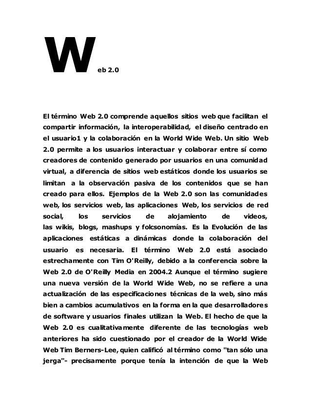 eb 2.0 El término Web 2.0 comprende aquellos sitios web que facilitan el compartir información, la interoperabilidad, el d...