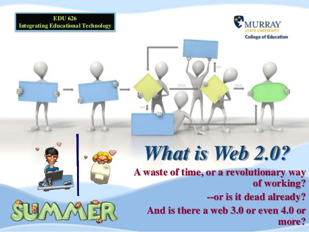 What is Web 2.0? A waste of time, or a revolutionary way of working? --or is it dead already? And is there a web 3.0 or ev...