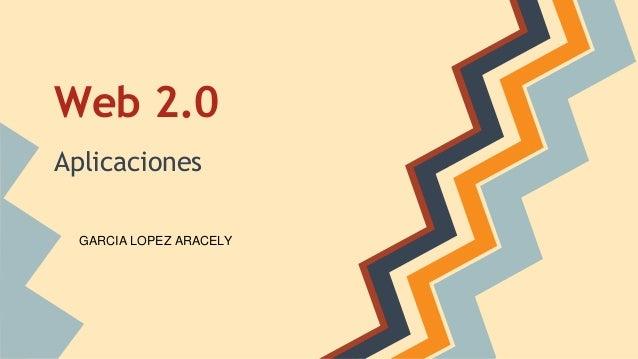 Web 2.0  Aplicaciones  GARCIA LOPEZ ARACELY