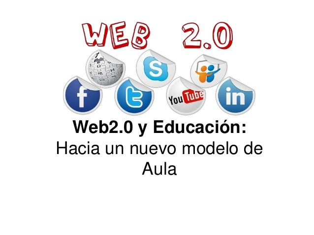 Web2.0 y Educación:  Hacia un nuevo modelo de  Aula