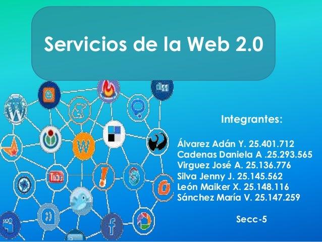 Servicios de la Web 2.0  Integrantes:  Álvarez Adán Y. 25.401.712  Cadenas Daniela A .25.293.565  Virguez José A. 25.136.7...