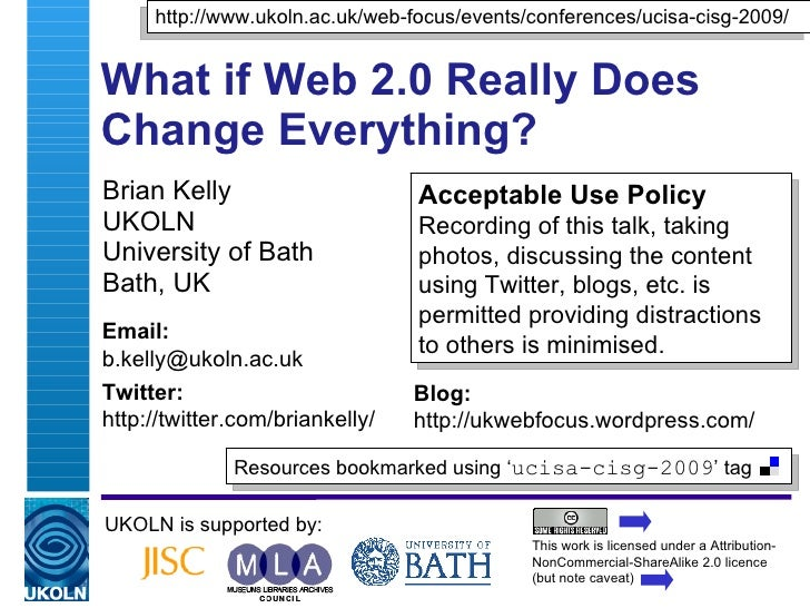 What if Web 2.0 Really Does Change Everything? Brian Kelly UKOLN University of Bath Bath, UK UKOLN is supported by: This w...