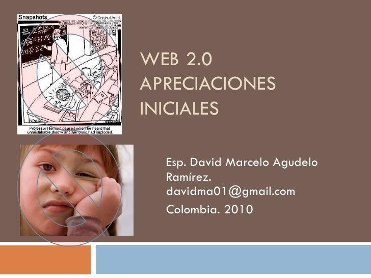 WEB 2.0 APRECIACIONES INICIALES    Esp. David Marcelo Agudelo   Ramírez.   davidma01@gmail.com   Colombia. 2010