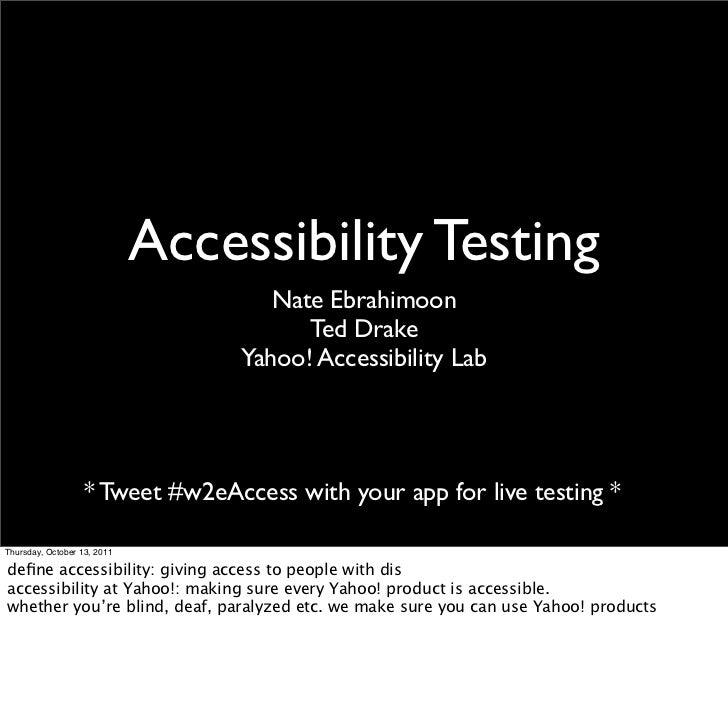Accessibility Testing                                     Nate Ebrahimoon                                        Ted Drake...