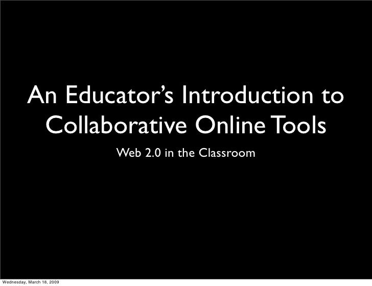 An Educator's Introduction to            Collaborative Online Tools                             Web 2.0 in the Classroom  ...