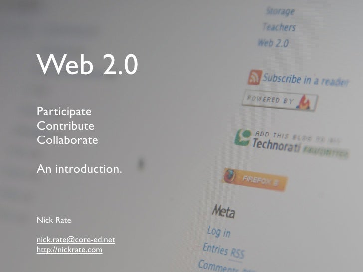 Web 2.0 Participate Contribute Collaborate  An introduction.   Nick Rate  nick.rate@core-ed.net http://nickrate.com
