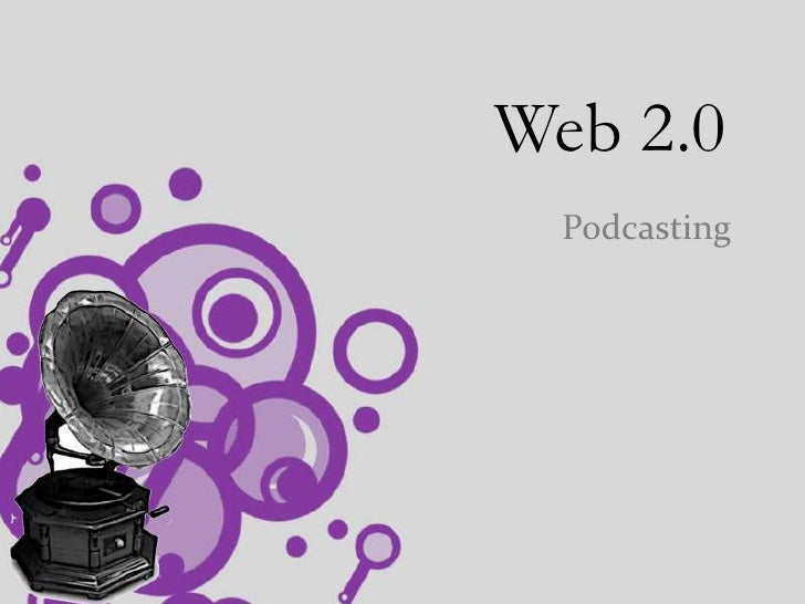 Web 2.0<br />Podcasting<br />
