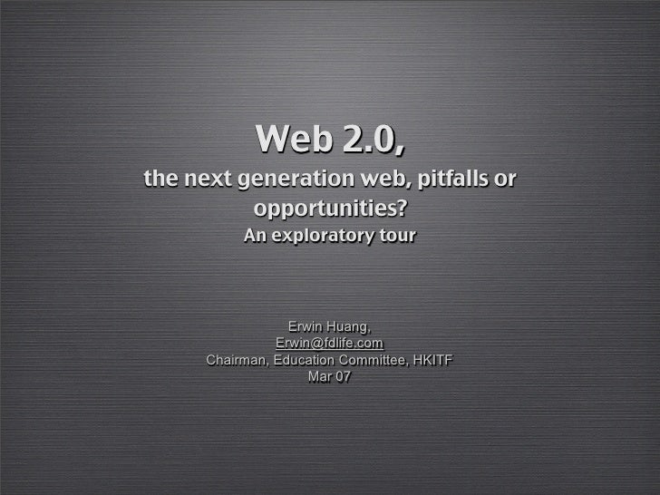 Web 2.0, the next generation web, pitfalls or           opportunities?            An exploratory tour                     ...