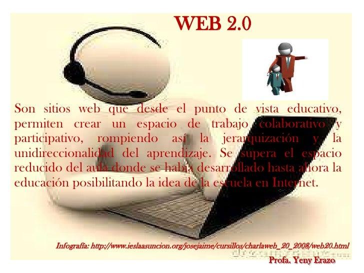 WEB 2.0Son sitios web que desde el punto de vista educativo,permiten crear un espacio de trabajo colaborativo yparticipati...