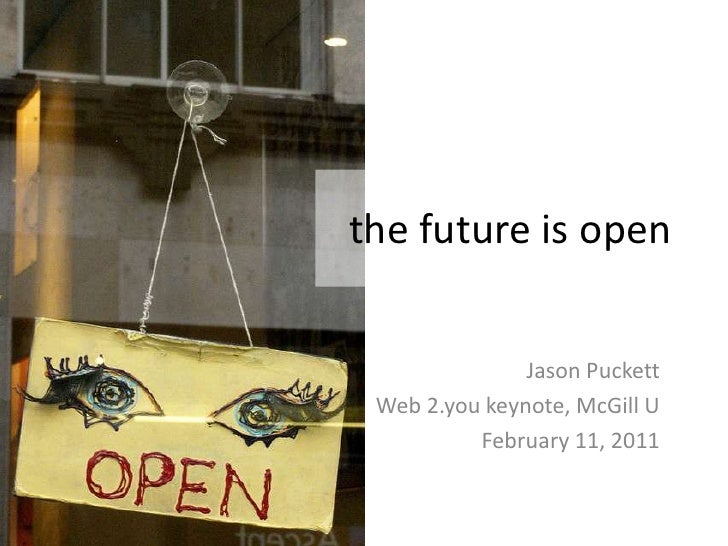 the future is open<br />Jason Puckett<br />Web 2.you keynote, McGill U<br />February 11, 2011<br />
