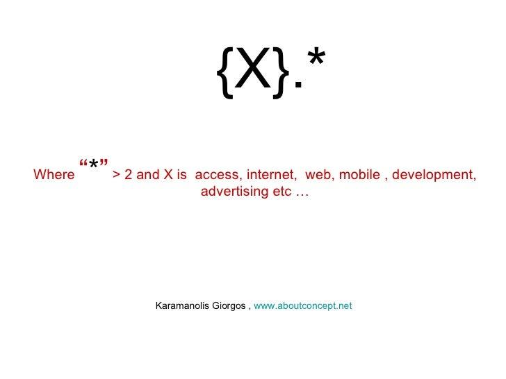 "{ X}.* Where  "" * ""  > 2 and X is  access, internet,  web, mobile , development, advertising etc … Karamanolis Giorgos ,  ..."