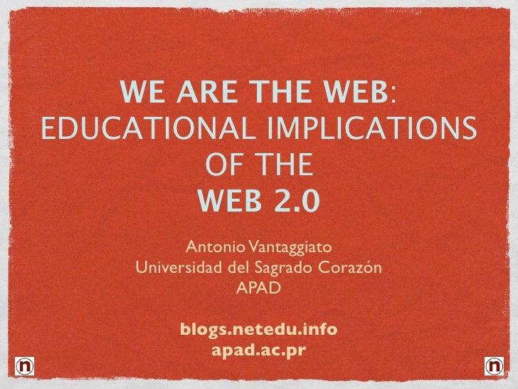 WE ARE THE WEB: EDUCATIONAL IMPLICATIONS         OF THE         WEB 2.0            Antonio Vantaggiato      Universidad de...