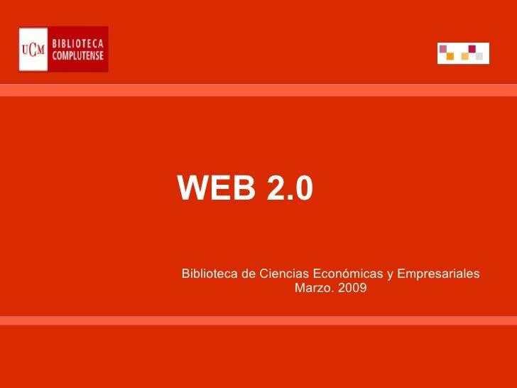 WEB 2.0  Biblioteca de Ciencias Económicas y Empresariales Marzo. 2009