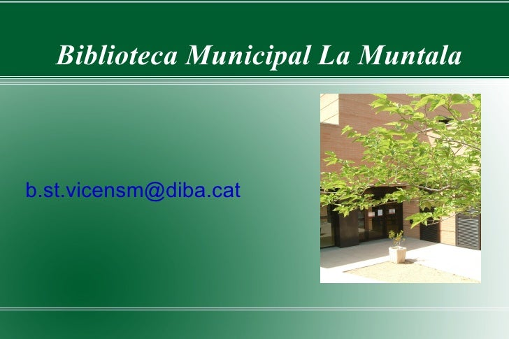 Biblioteca Municipal La Muntala    b.st.vicensm@diba.cat