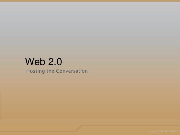 Web 2.0<br />Hosting the Conversation<br />