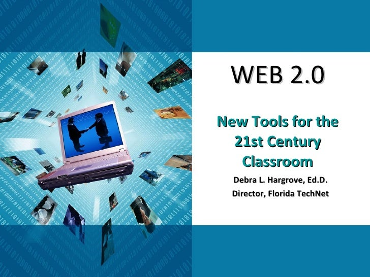 WEB 2.0   New   Tools for the 21st Century Classroom Debra L. Hargrove, Ed.D. Director, Florida TechNet