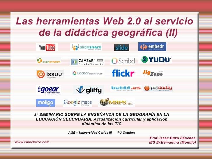 Las herramientas Web 2.0 al servicio de la didáctica geográfica (II) Prof. Isaac Buzo Sánchez IES Extremadura (Montijo) ww...