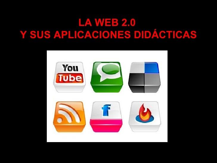 LA WEB 2.0  Y SUS APLICACIONES DIDÁCTICAS <ul><li>/ </li></ul>