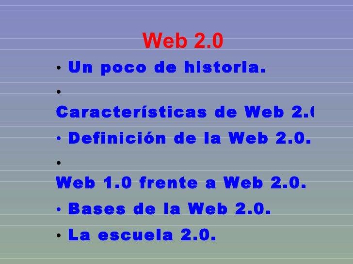 Web 2.0 <ul><li>Un poco de historia.  </li></ul><ul><li>Características de Web 2.0. </li></ul><ul><li> Definición de la We...