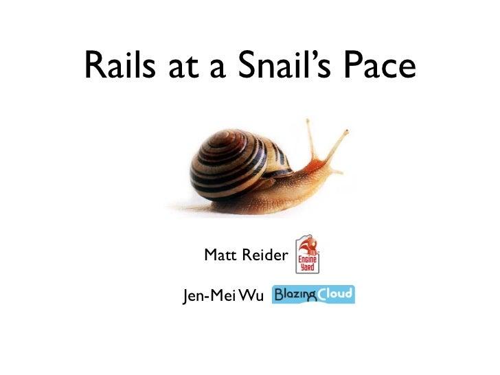 Rails at a Snail's Pace        Matt Reider      Jen-Mei Wu