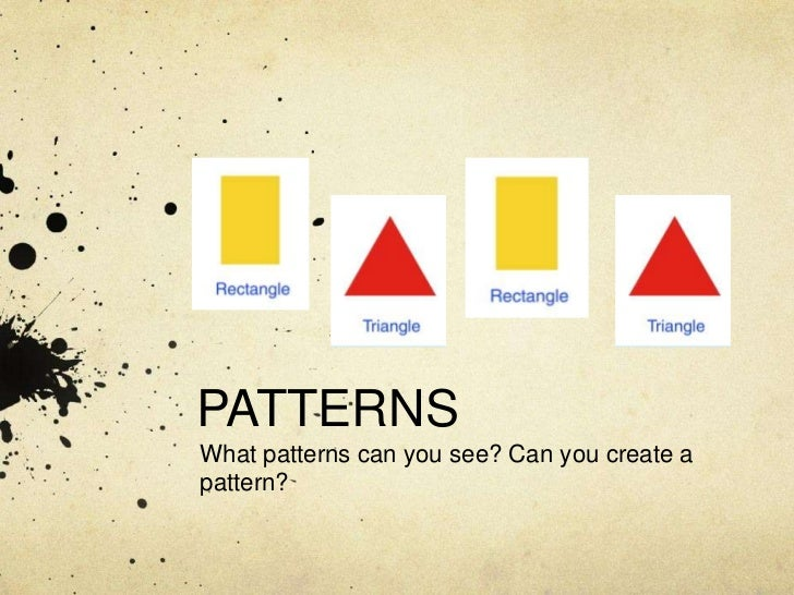 PATTERNS<br />What patterns can you see? Can you create a pattern?<br />