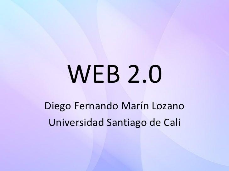 WEB 2.0 Diego Fernando Marín Lozano Universidad Santiago de Cali