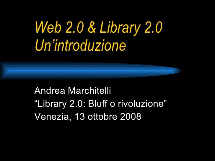 Web 2.0 & Library 2.0: un'introduzione
