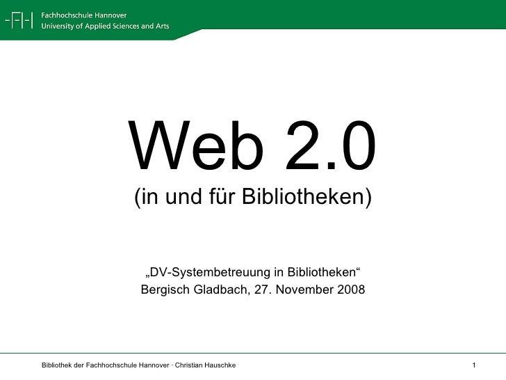 """Web 2.0 (in und für Bibliotheken) """" DV-Systembetreuung in Bibliotheken"""" Bergisch Gladbach, 27. November 2008"""