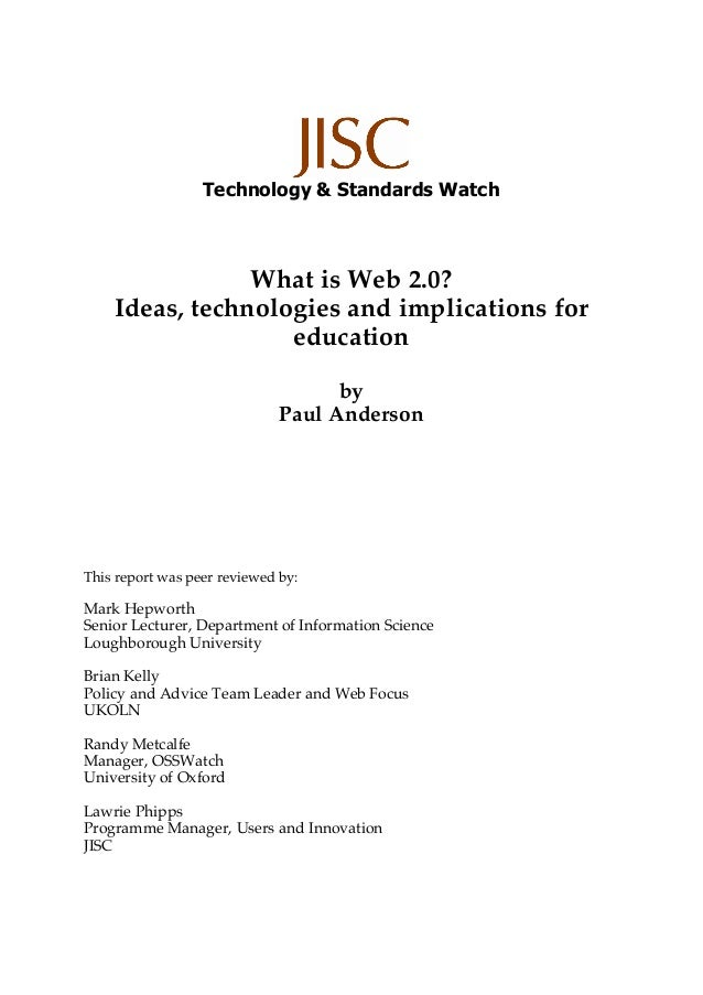 Technology & Standards Watch What is Web 2.0? Ideas, technologies and implications for education by Paul Anderson This rep...