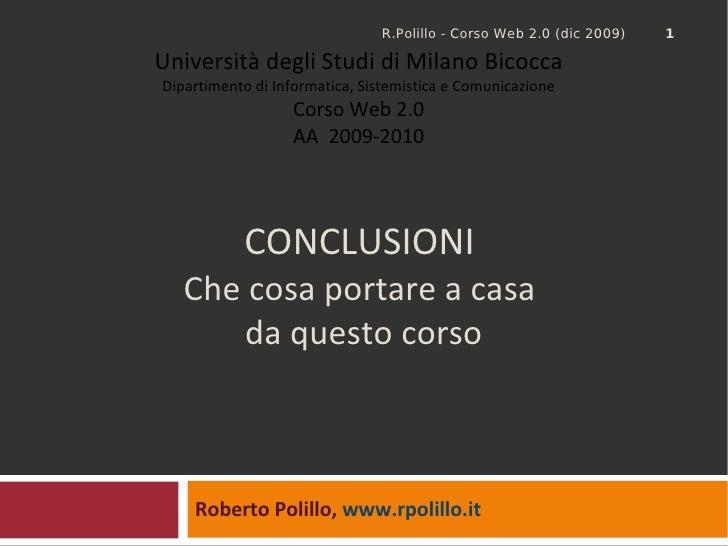 CONCLUSIONI Che cosa portare a casa  da questo corso Roberto Polillo,  www.rpolillo.it   Università degli Studi di Milano ...
