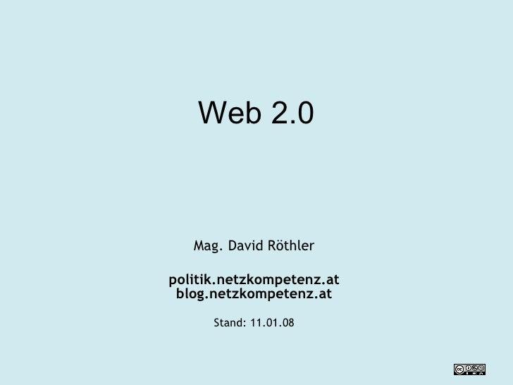 Web 2.0 Mag. David Röthler politik.netzkompetenz.at blog.netzkompetenz.at Stand:  29.05.09